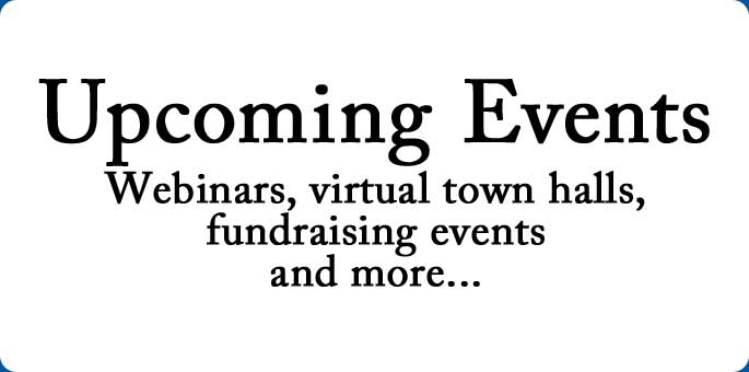 Upcoming Events. Webinars, virtual town halls, fundraising events and more...